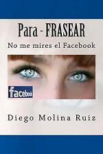 No Me Mires el Facebook: Para - FRASEAR : No Me Mires el Facebook by Diego...
