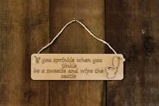 If You Sprinkle When You Tinkle...Wooden Engraved Hanging Sign Novelty Plaque