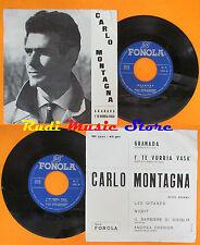LP 45 7'' CARLO MONTAGNA Granada I'te vurria vasa'italy FONOLA1231 cd mc dvd vhs
