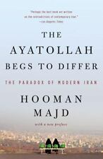 The Ayatollah Begs to Differ : The Paradox of Modern Iran by Hooman Majd (2009,
