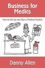 Business for Medics : How to Set up and Run a Medical Practice by Danny Allen...