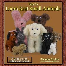 Easy to Loom Knit Small Animals : A Guide to Loom Knitting Small Animals, Pap...