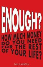 Enough? : How Much Money Do You Need for the Rest of Your Life? by Paul...