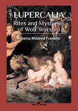 Lupercalia: Rites and Mysteries of Wolf Worship by Franklin, Mildred New,,