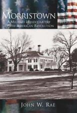 Making of America Ser.: Morristown, New Jersey : A Military Headquarters of...