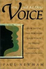 The Healing Voice: How to Use the Power of Your Voice to Bring Harmony into You
