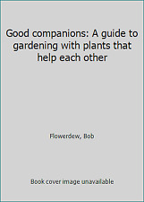 Good companions: A guide to gardening with plants that help each other