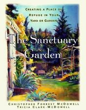 The Sanctuary Garden: Creating a Place of Refuge in Your Yard or Garde-ExLibrary