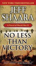 No Less Than Victory: A Novel of World War II Shaara, Jeff  Good