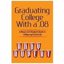 Graduating College with A . 08 : A Dean's List Student's Guide to College and...