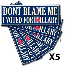 Qty 5 8.5x3 Don't Blame Me I Voted For HILLARY Bumper Sticker Hillary Clinton V3