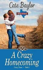 NEW A Crazy Homecoming (Crazy, Texas) (Volume 1) by Cate Baylor