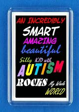 FRIDGE MAGNET  AUTISM KID SON DAUGHTER  FRIEND RELATIVE  PROUD PARENT Ideal Gift