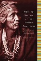 Healing Secrets Of The Native Americans : Herbs, Remedies, And Practices That...