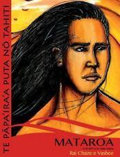 Te Papa'ira'a Puta No Tahiti: Mataroa e Te Ari'i o Te Mau Manu by Rai Chaze...