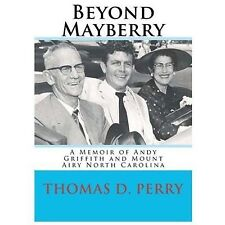 Beyond Mayberry: A Memoir Of Andy Griffith And Mount Airy North Carolina: By ...
