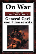 NEW On War: A Modern Military Classic by General Carl von Clausewitz