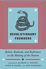Revolutionary Founders: Rebels, Radicals, and Reformers in the Making of the Na