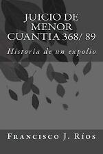 Juicio de Menor Cuantia 368/ 89 : Historia de un Expolio by Francisco Ríos...