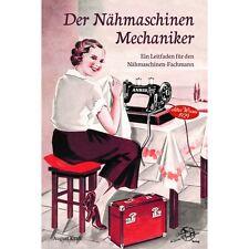 Der Nähmaschinen Mechaniker Reparatur Handbuch Reparaturbuch alte Geräte Buch