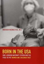 Born in the USA: How a Broken Maternity System Must Be Fixed to Put Wo-ExLibrary