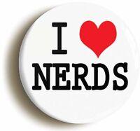 I LOVE NERDS BADGE BUTTON PIN (Size 1inch/25mm diameter) SCHOOL DISCO GEEK CHIC