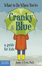 What to Do When You're Cranky & Blue by James J. Crist (Paperback, 2014)