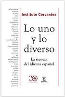 Libro Lo uno y lo diverso: La riqueza del idioma español por Instituto Cervantes