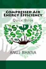 Compressed Air Energy Efficiency : Quick Book by Anuj Bhatia (2015, Paperback)