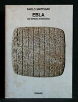EBLA un impero ritrovato. Paolo Matthiae. Einaudi.