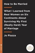How to Be Married: What I Learned from Real Women on Five Continents About Surv