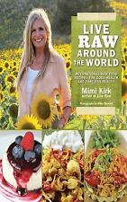 Live Raw Around the World: International Raw Food Recipes for Good Health and Ti