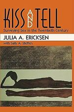 Kiss and Tell : Surveying Sex in the Twentieth Century by Julia A. Ericksen...