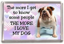"Bulldog Fridge Magnet ""THE MORE I LOVE MY DOG""  Design by Starprint"