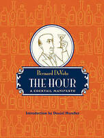 NEW The Hour: A Cocktail Manifesto by Bernard DeVoto