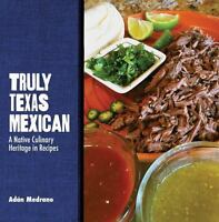Truly Texas Mexican: A Native Culinary Heritage in Recipes (Hardback or Cased Bo