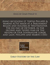 Anno secu[n]do et tertio Philippi & Mariae actes made at a Parliament begon and