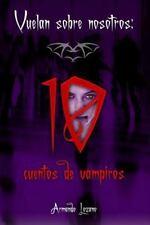 Vuelan Sobre Nosotros : Cuentos de Vampiros by Armando Lozano (2014, Paperback)