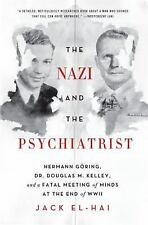 The Nazi and the Psychiatrist: Hermann Gring, Dr. Douglas M. Kelley, and a Fatal