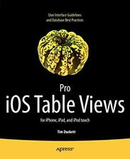 Pro iOS Table Views: for iPhone, iPad, and iPod touch,Tim Duckett