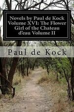 Novels by Paul de Kock Volume XVI: the Flower Girl of the Chateau d'eau...