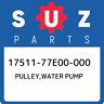 17511-77E00-000 Suzuki Pulley,water pump 1751177E00000, New Genuine OEM Part