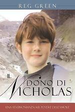 Il Dono Di Nicholas : Una Testimonianza Sul Potere Dell'Amore by Reg Green...