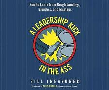 A Leadership Kick in the Ass: How to Learn from Rough Landings, B 9781520063287