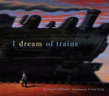 I Dream of Trains (Golden Kite Awards) Angela Johnson, Loren Long (Illustrator)