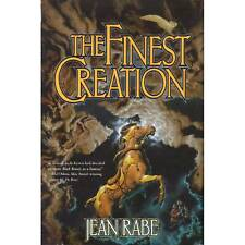 THE FINEST CREATION Jean Rabe 2004 1st HC ᵛ