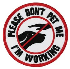 "PLEASE DON'T PET ME, I'M WORKING Sew-On (J10) (dog) 3"" Patch - FREE SHIP! 21229"