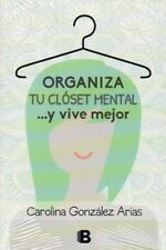 Organiza Tu Closet Mental.. y Vive Mejor by Carolina Gonzalez Spanish, Paperback