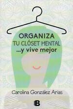 Organiza Tu Closet Mental.. y Vive Mejor by Carolina Gonzalez Spanish, Paperback
