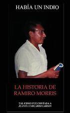 Había un Indio : La Historia de Ramiro Morris by Janice (Juanita) Larson...